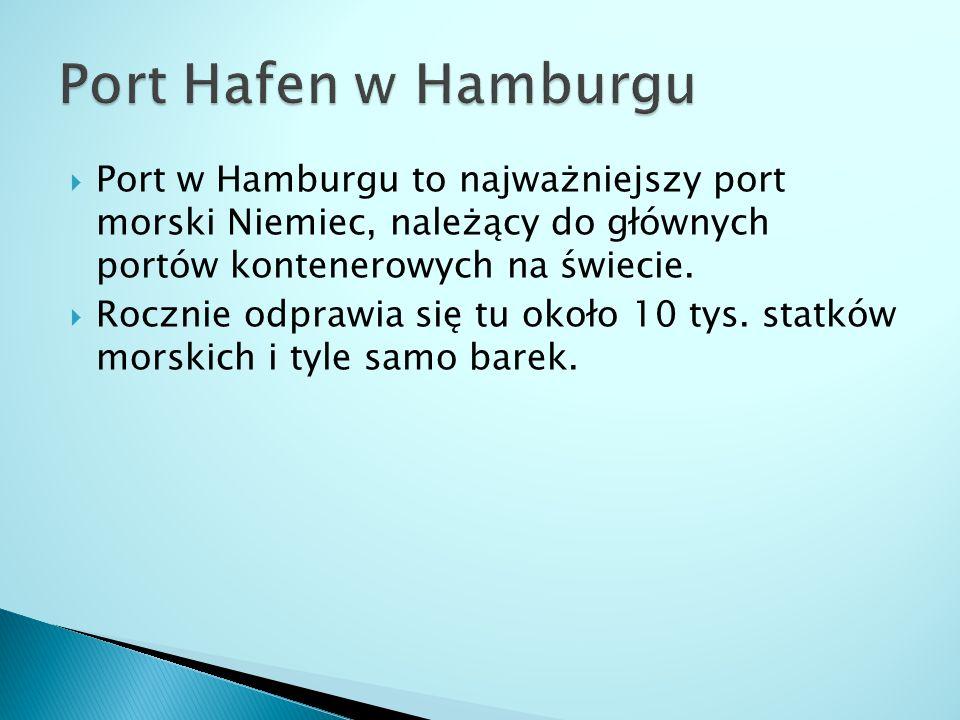  Port w Hamburgu to najważniejszy port morski Niemiec, należący do głównych portów kontenerowych na świecie.  Rocznie odprawia się tu około 10 tys.
