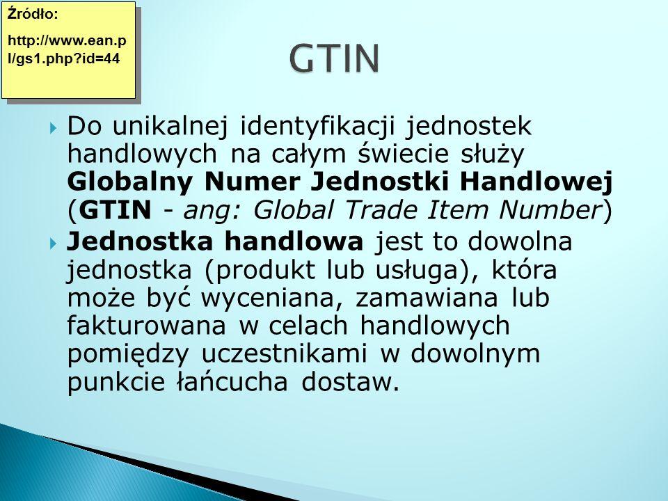 Do unikalnej identyfikacji jednostek handlowych na całym świecie służy Globalny Numer Jednostki Handlowej (GTIN - ang: Global Trade Item Number)  J