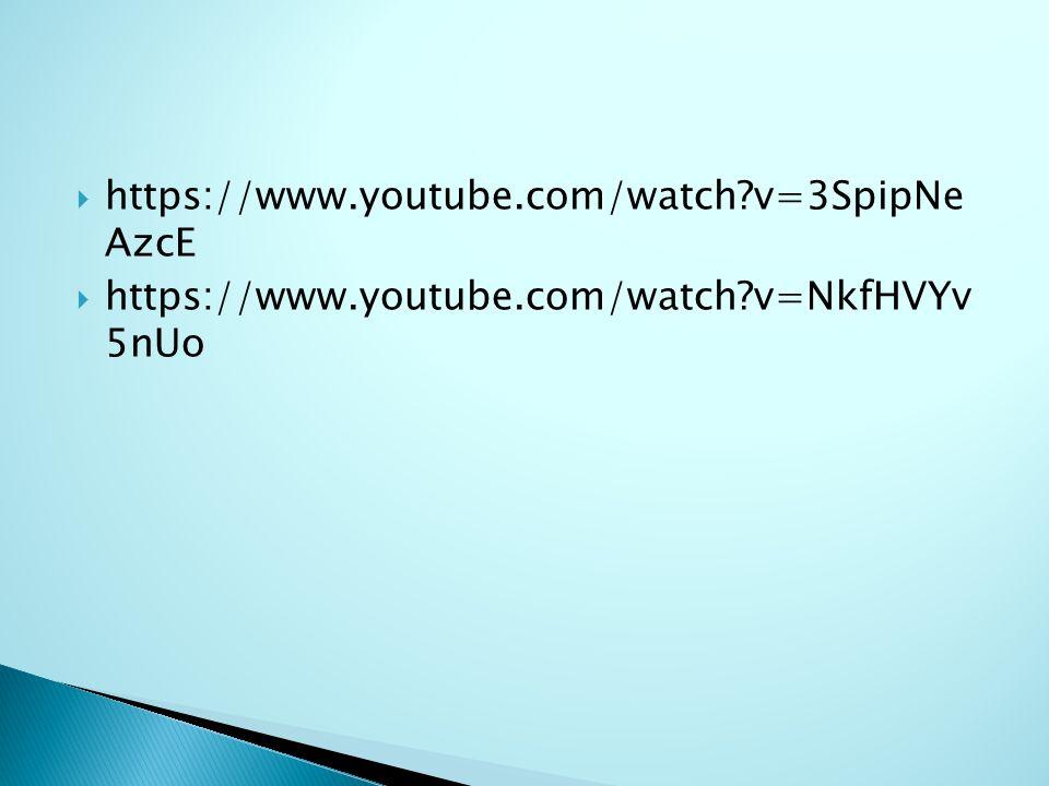  https://www.youtube.com/watch?v=3SpipNe AzcE  https://www.youtube.com/watch?v=NkfHVYv 5nUo