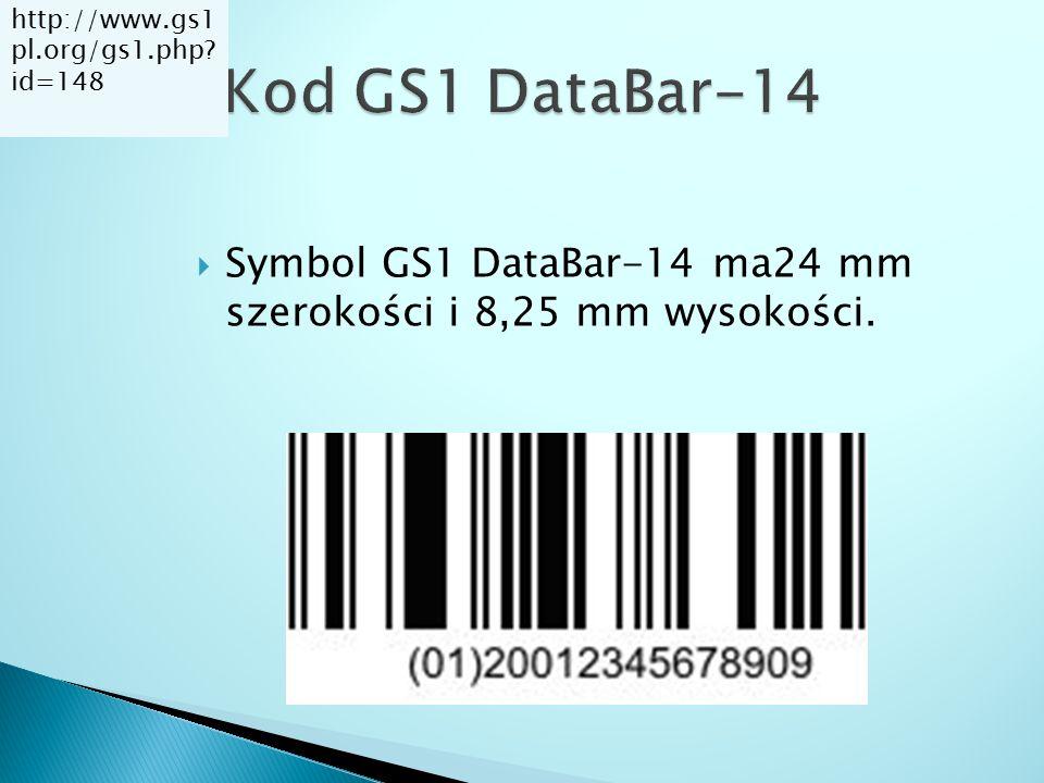  Symbol GS1 DataBar-14 ma24 mm szerokości i 8,25 mm wysokości. http://www.gs1 pl.org/gs1.php? id=148