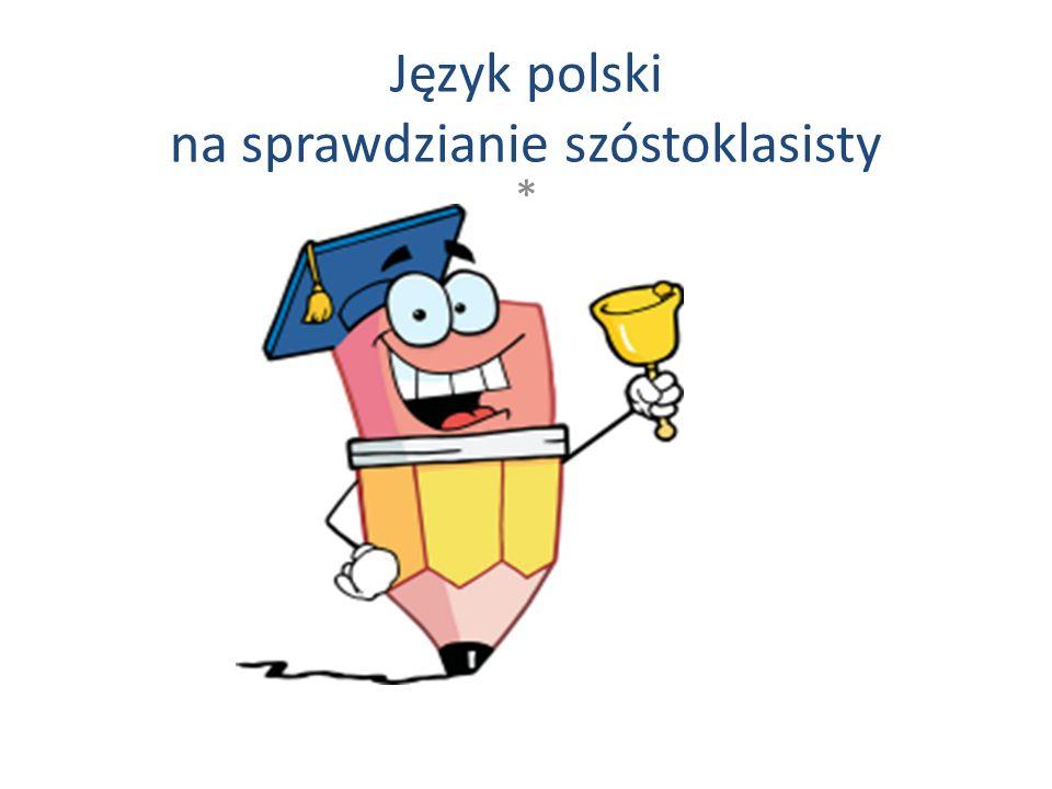 Język polski na sprawdzianie szóstoklasisty *