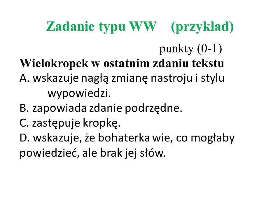 Zadanie typu WW (przykład) punkty (0-1) Wielokropek w ostatnim zdaniu tekstu A.
