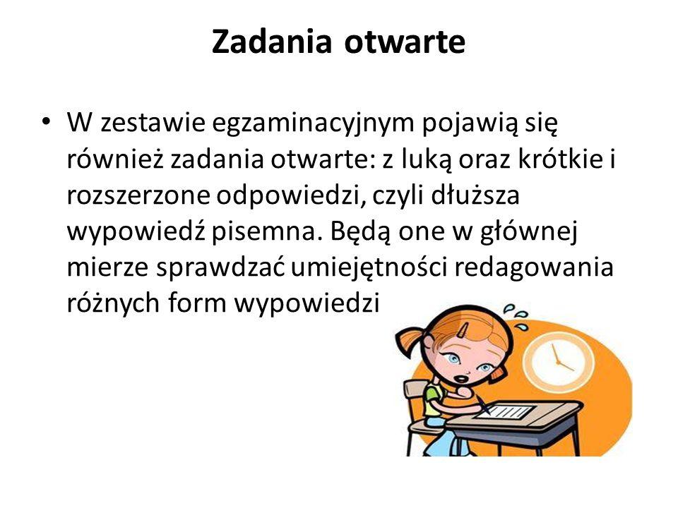 Zadania otwarte W zestawie egzaminacyjnym pojawią się również zadania otwarte: z luką oraz krótkie i rozszerzone odpowiedzi, czyli dłuższa wypowiedź pisemna.