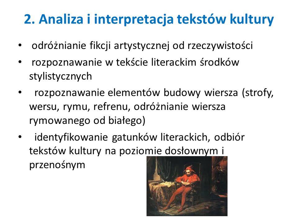 2. Analiza i interpretacja tekstów kultury odróżnianie fikcji artystycznej od rzeczywistości rozpoznawanie w tekście literackim środków stylistycznych