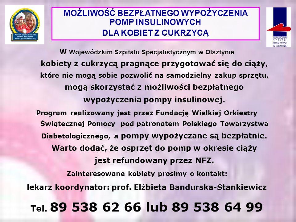 W Wojewódzkim Szpitalu Specjalistycznym w Olsztynie kobiety z cukrzycą pragnące przygotować się do ciąży, które nie mogą sobie pozwolić na samodzielny zakup sprzętu, mogą skorzystać z możliwości bezpłatnego wypożyczenia pompy insulinowej.