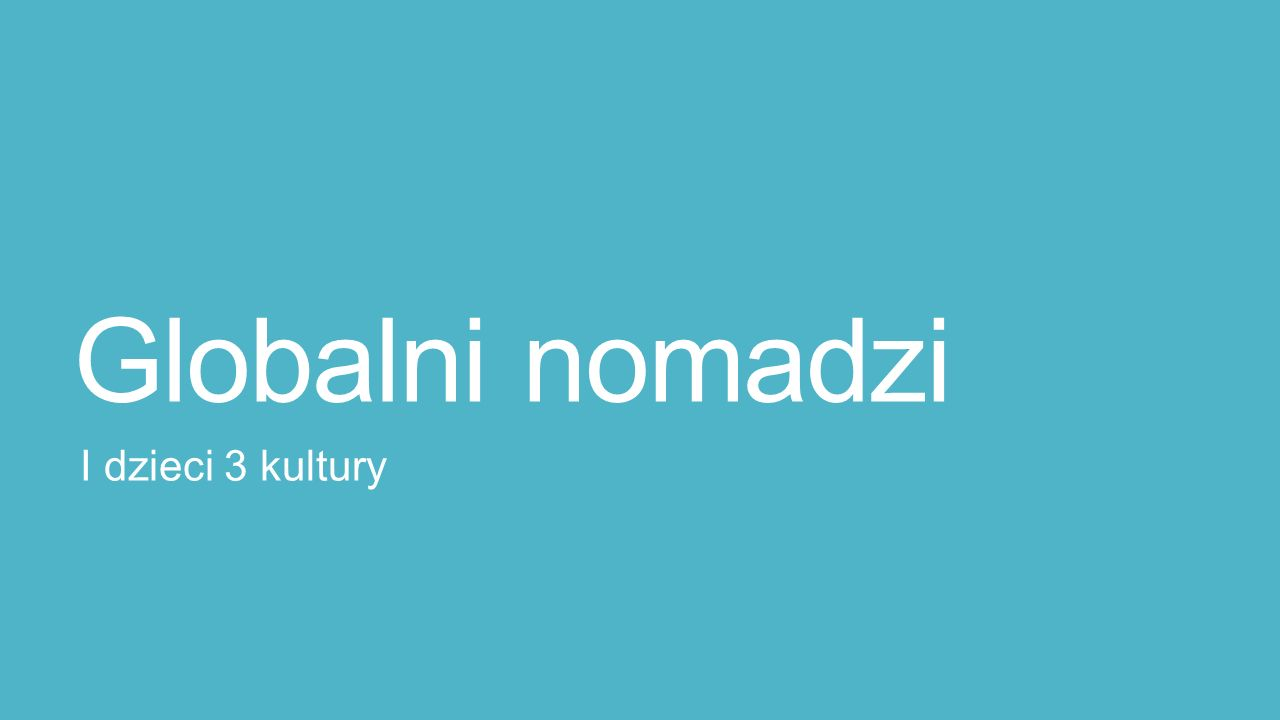 Globalni nomadzi I dzieci 3 kultury