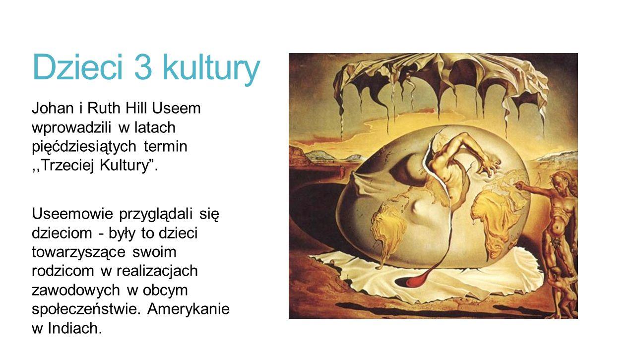 Dzieci 3 kultury Johan i Ruth Hill Useem wprowadzili w latach pięćdziesiątych termin,,Trzeciej Kultury .