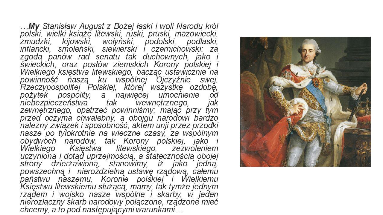 …My Stanisław August z Bożej łaski i woli Narodu król polski, wielki książę litewski, ruski, pruski, mazowiecki, żmudzki, kijowski, wołyński, podolski