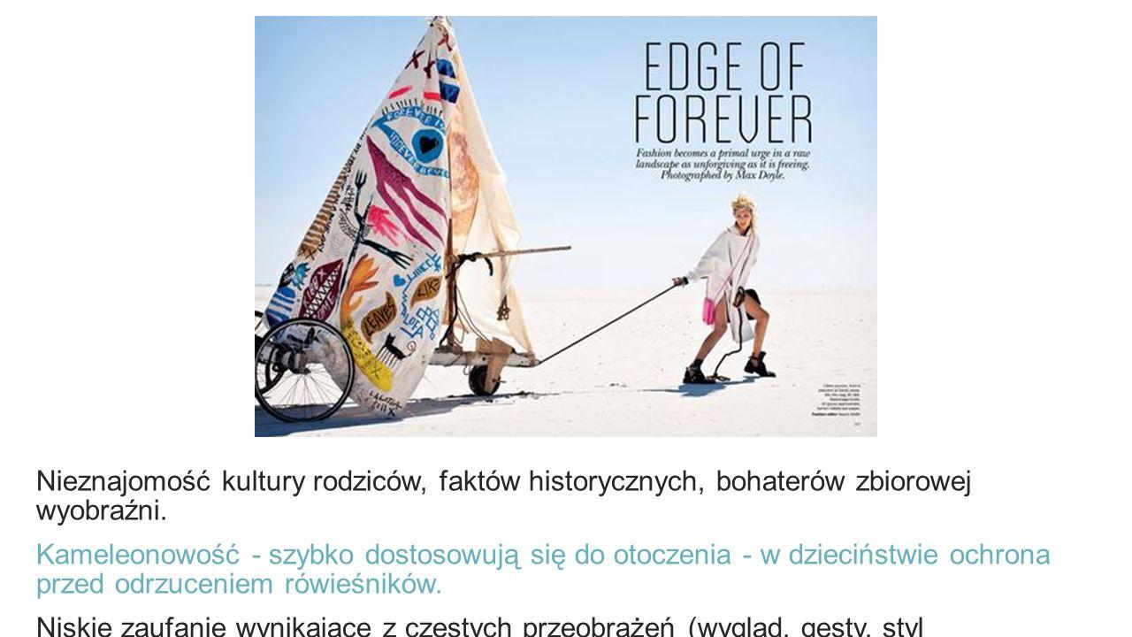 Nieznajomość kultury rodziców, faktów historycznych, bohaterów zbiorowej wyobraźni. Kameleonowość - szybko dostosowują się do otoczenia - w dzieciństw