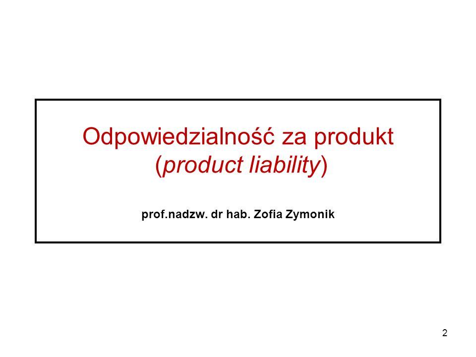 2 Odpowiedzialność za produkt (product liability) prof.nadzw. dr hab. Zofia Zymonik
