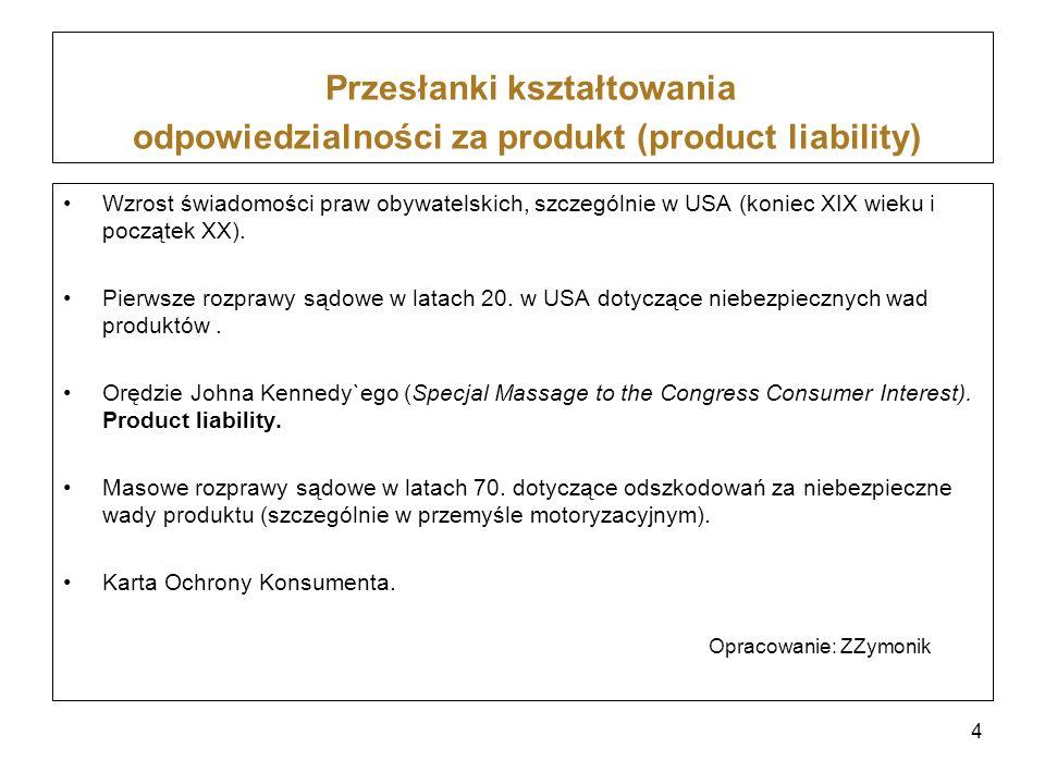 Przesłanki kształtowania odpowiedzialności za produkt (product liability) Wzrost świadomości praw obywatelskich, szczególnie w USA (koniec XIX wieku i