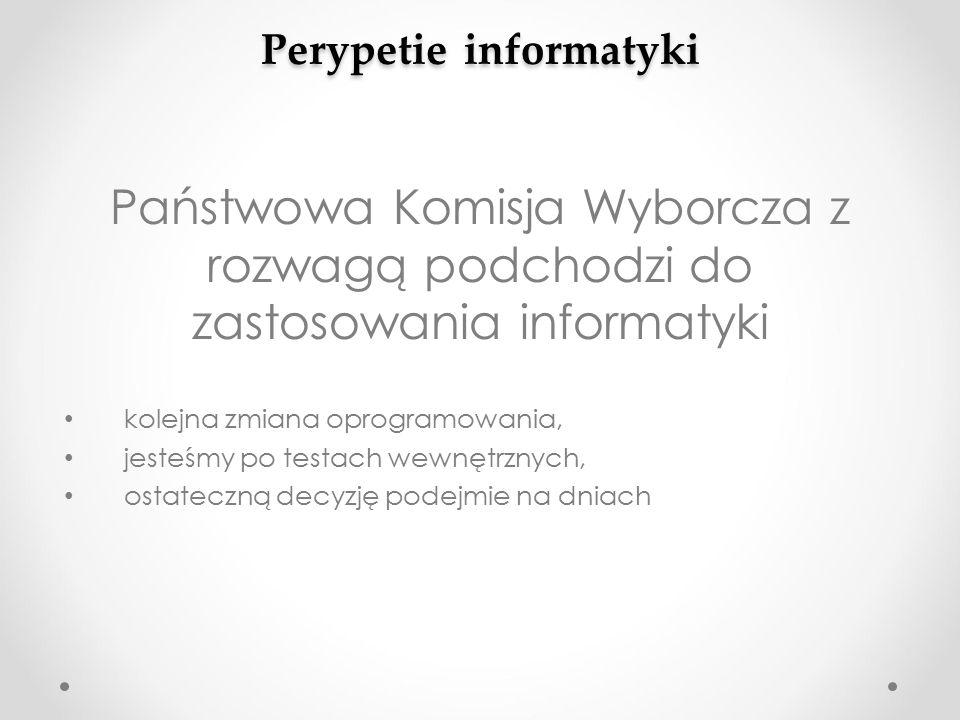 Perypetie informatyki Państwowa Komisja Wyborcza z rozwagą podchodzi do zastosowania informatyki kolejna zmiana oprogramowania, jesteśmy po testach wewnętrznych, ostateczną decyzję podejmie na dniach