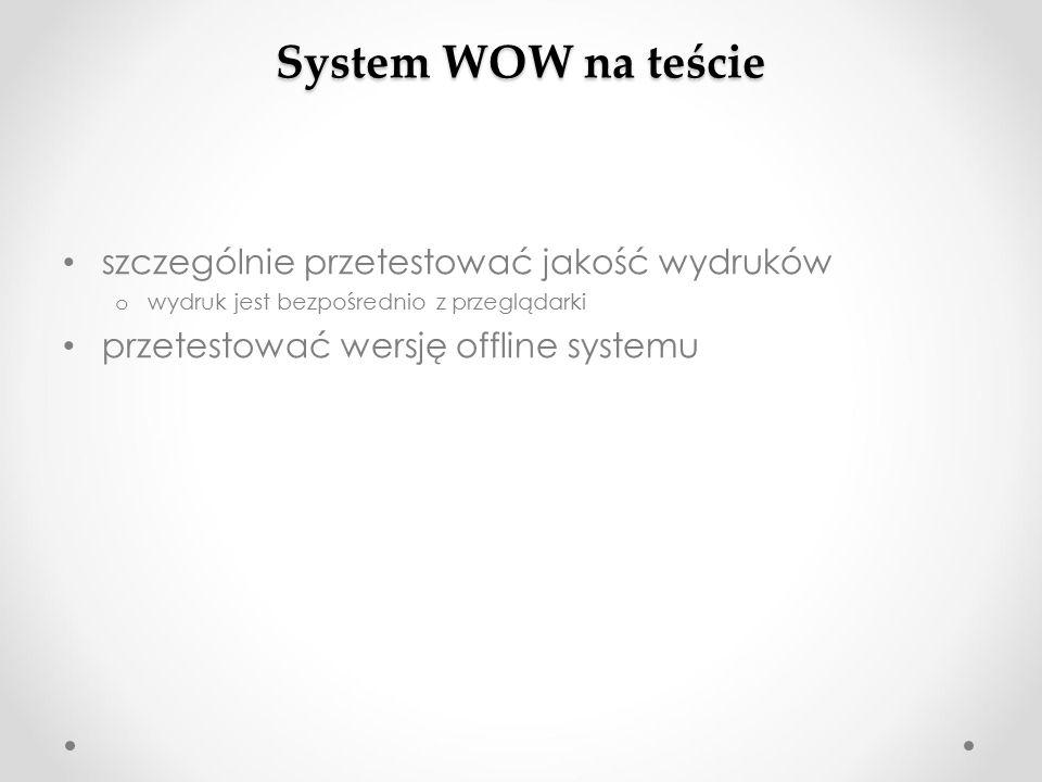 System WOW na teście szczególnie przetestować jakość wydruków o wydruk jest bezpośrednio z przeglądarki przetestować wersję offline systemu