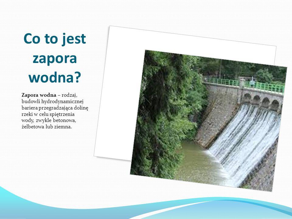 Co to jest zapora wodna? Zapora wodna – rodzaj, budowli hydrodynamicznej bariera przegradzająca dolinę rzeki w celu spiętrzenia wody, zwykle betonowa,