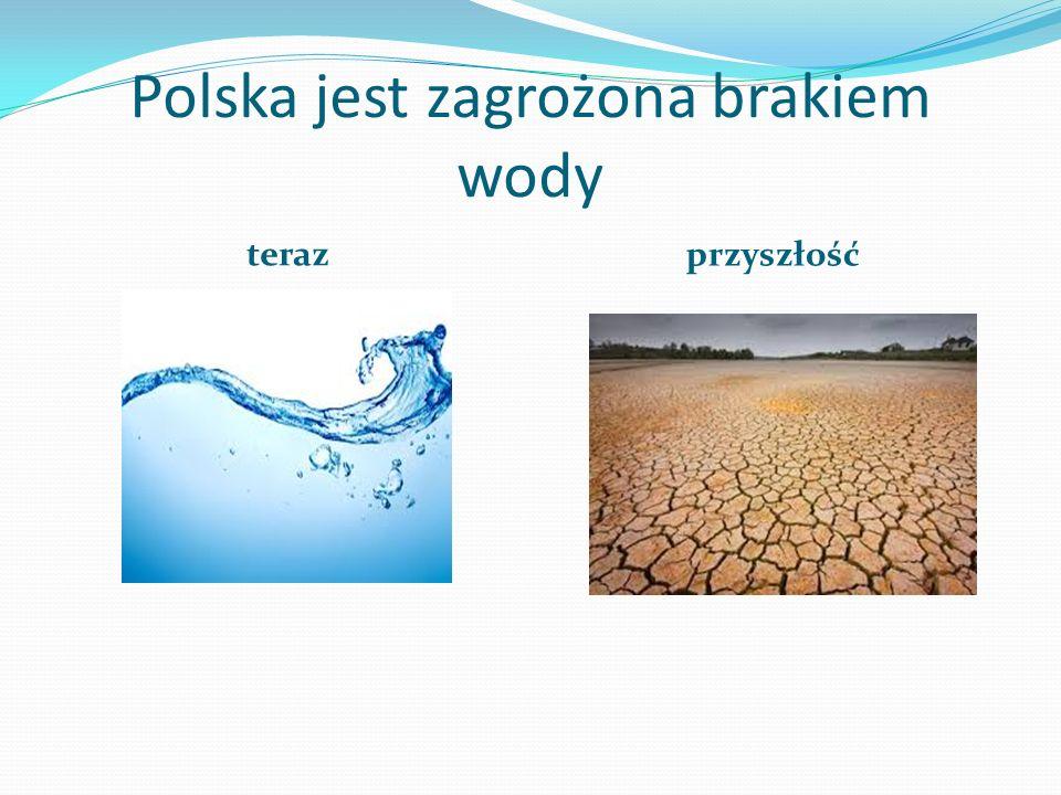 Polska jest zagrożona brakiem wody teraz przyszłość