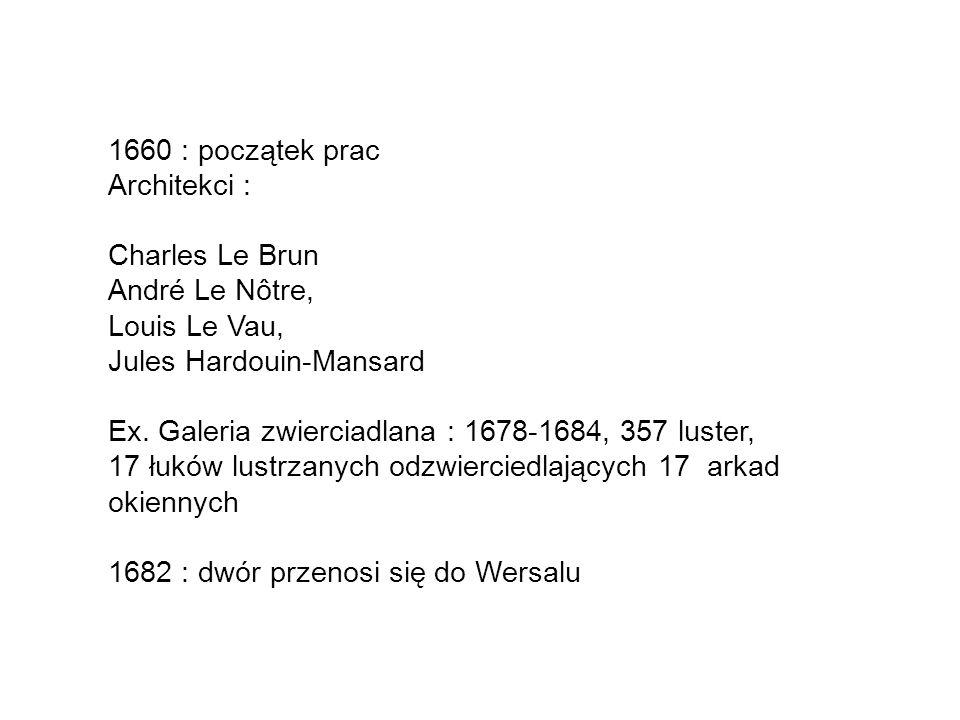 1660 : początek prac Architekci : Charles Le Brun André Le Nôtre, Louis Le Vau, Jules Hardouin-Mansard Ex.