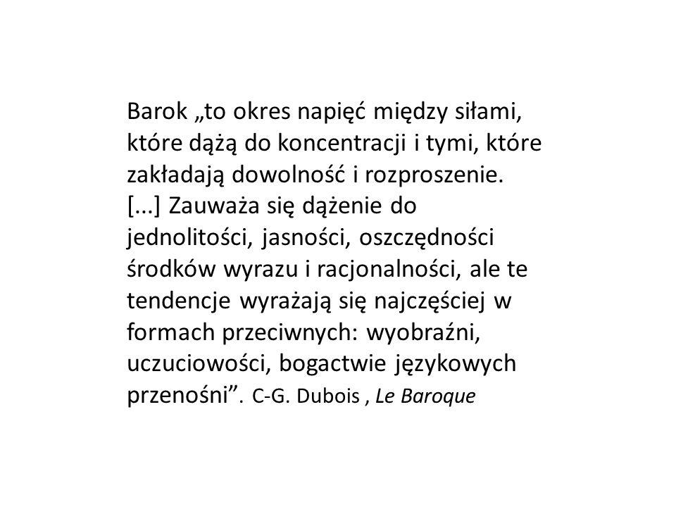 """Barok """"to okres napięć między siłami, które dążą do koncentracji i tymi, które zakładają dowolność i rozproszenie."""