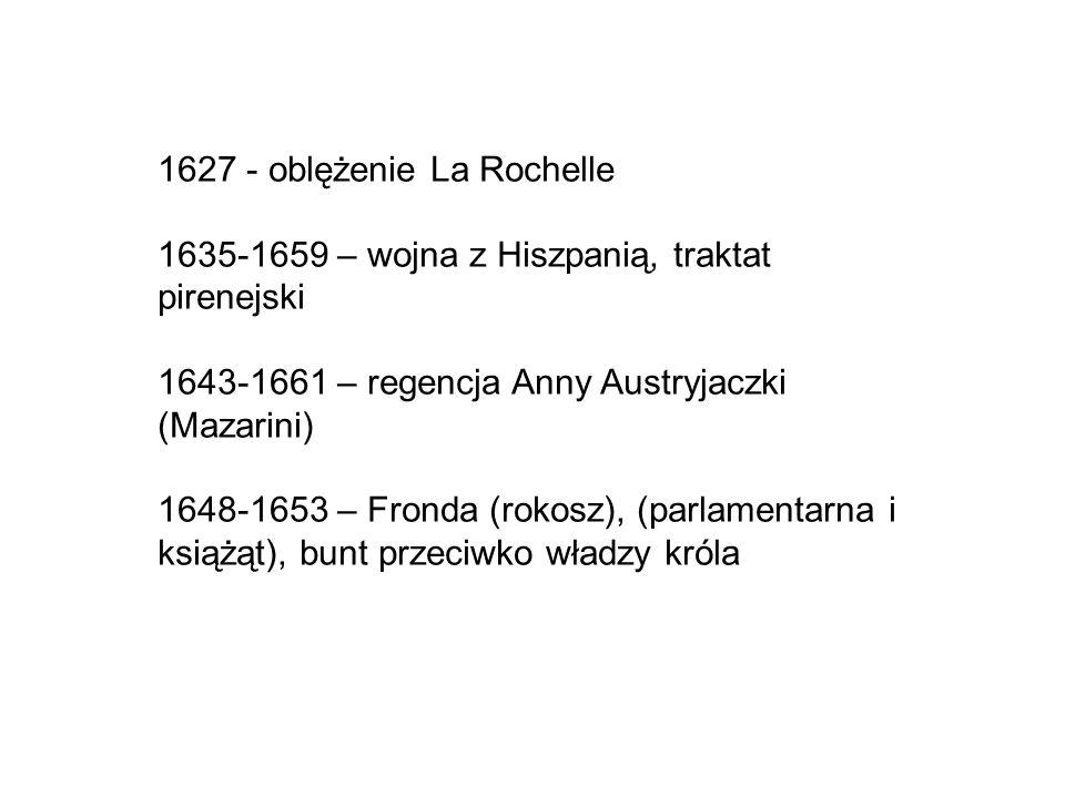 Druga połowa wieku: rządy Ludwika XIV (1661- 1715) 1663 – Kanada zostaje prowincją królewską 1667-1668 – wojna dewolucyjna 1672- 1678 - wojna z Holandią 1682 – francuskie podboje w Ameryce Północnej (Luiziana) 1685 – odwołanie edyktu nantejskiego 1688- 1697- wojna Francji z Ligą Augsburską 1701-1713 – wojna o sukcesję hiszpańską 1715-1774 - Ludwik XV, prawnuk Ludwika XIV (regencja Filipa Orleańskiego: 1715-1723)