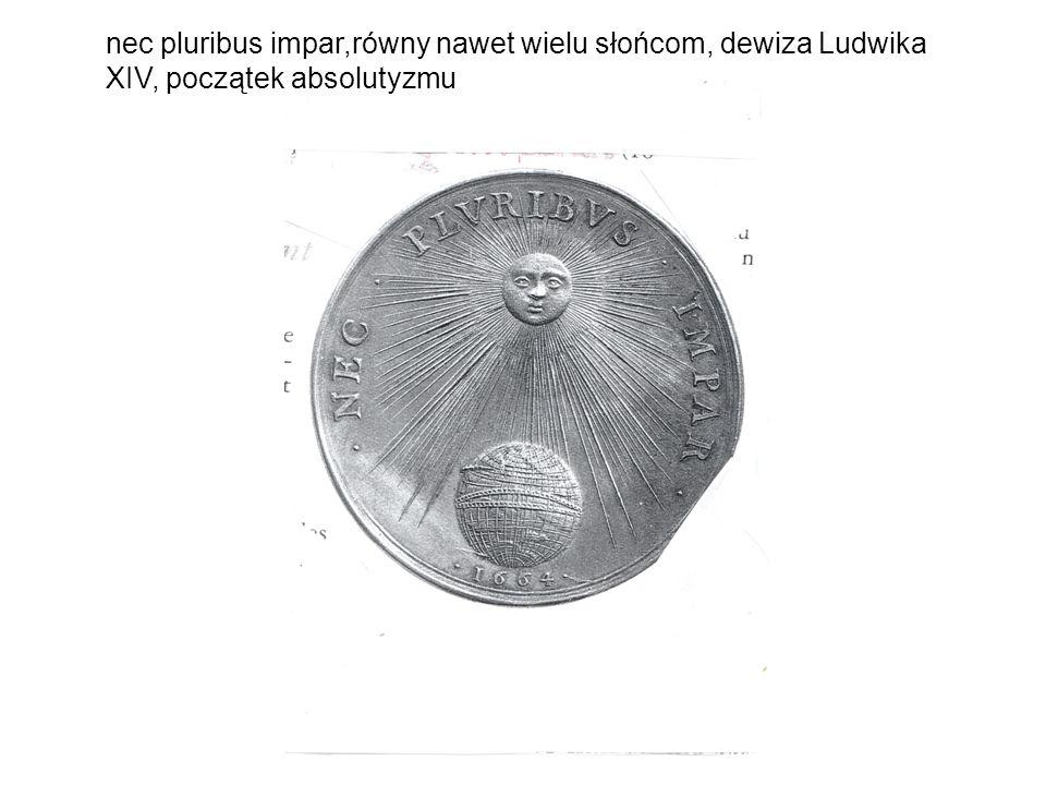 nec pluribus impar,równy nawet wielu słońcom, dewiza Ludwika XIV, początek absolutyzmu
