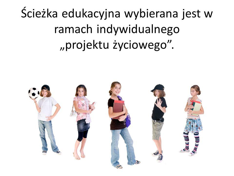 """Ścieżka edukacyjna wybierana jest w ramach indywidualnego """"projektu życiowego ."""