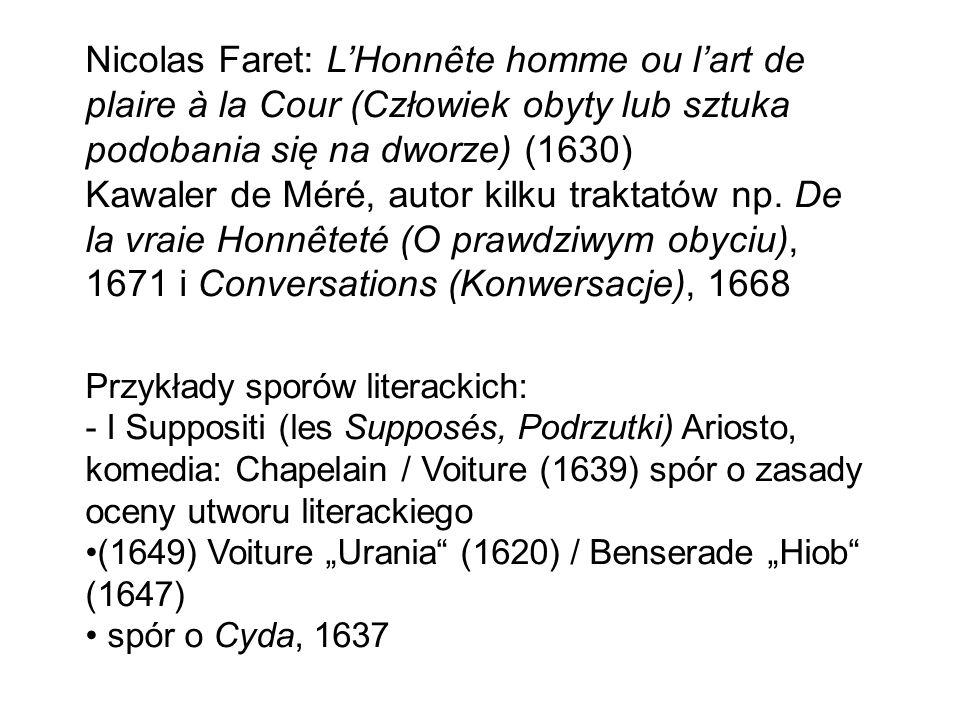 Nicolas Faret: L'Honnête homme ou l'art de plaire à la Cour (Człowiek obyty lub sztuka podobania się na dworze) (1630) Kawaler de Méré, autor kilku traktatów np.