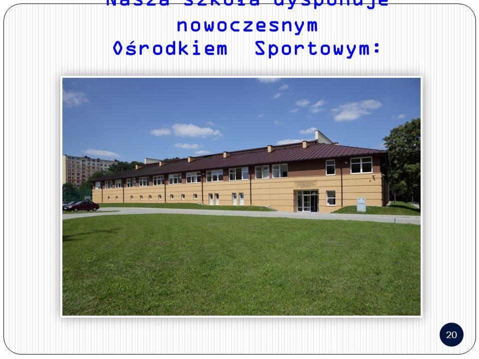 20 Nasza szkoła dysponuje nowoczesnym Ośrodkiem Sportowym: