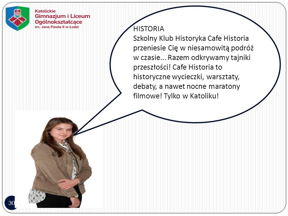 30 jkkk HISTORIA Szkolny Klub Historyka Cafe Historia przeniesie Cię w niesamowitą podróż w czasie... Razem odkrywamy tajniki przeszłości! Cafe Histor
