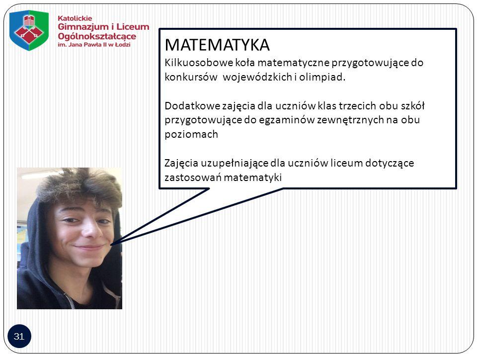 31 MATEMATYKA Kilkuosobowe koła matematyczne przygotowujące do konkursów wojewódzkich i olimpiad. Dodatkowe zajęcia dla uczniów klas trzecich obu szkó