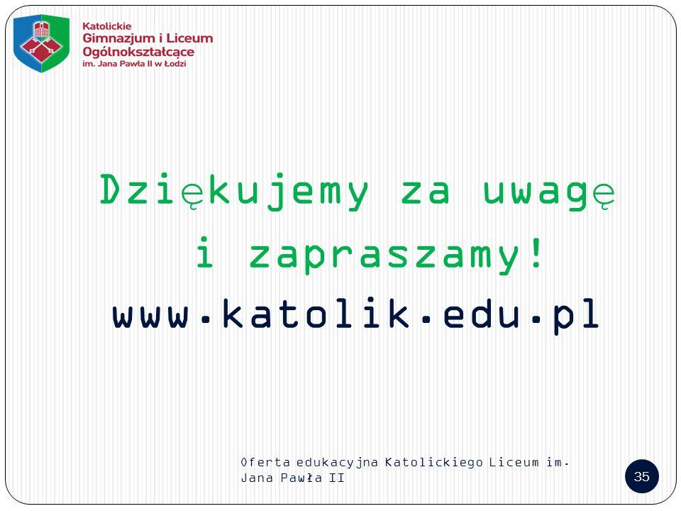 Oferta edukacyjna Katolickiego Liceum im. Jana Pawła II 35 Dziękujemy za uwagę i zapraszamy! www.katolik.edu.pl