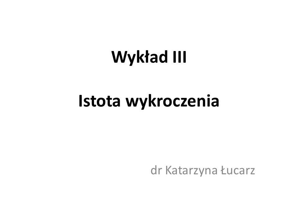 dr Katarzyna Łucarz Wykład III Istota wykroczenia