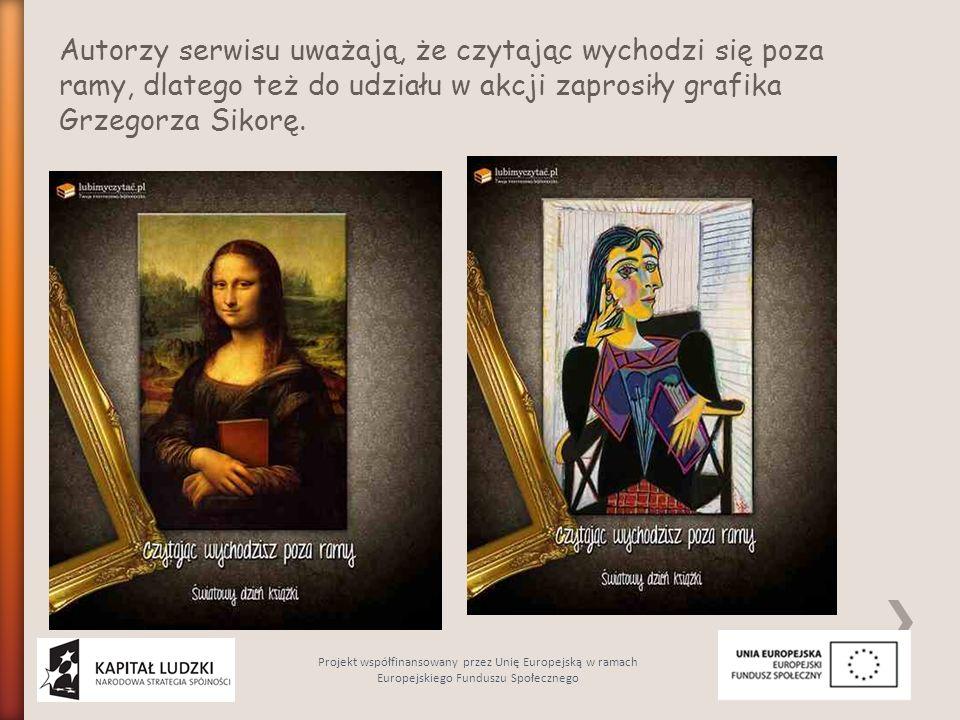 Autorzy serwisu uważają, że czytając wychodzi się poza ramy, dlatego też do udziału w akcji zaprosiły grafika Grzegorza Sikorę. Projekt współfinansowa