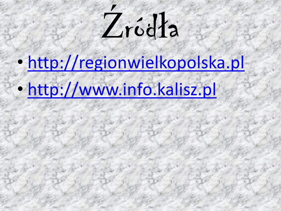 Ź ród ł a http://regionwielkopolska.pl http://www.info.kalisz.pl