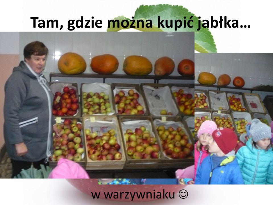 Tam, gdzie można kupić jabłka… w warzywniaku