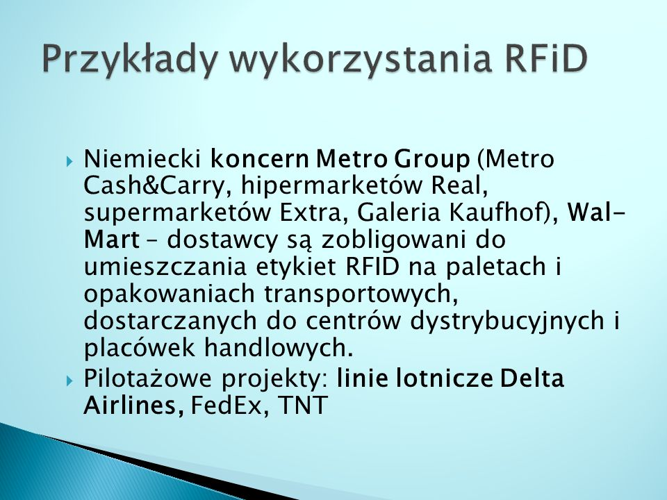  Niemiecki koncern Metro Group (Metro Cash&Carry, hipermarketów Real, supermarketów Extra, Galeria Kaufhof), Wal- Mart – dostawcy są zobligowani do u