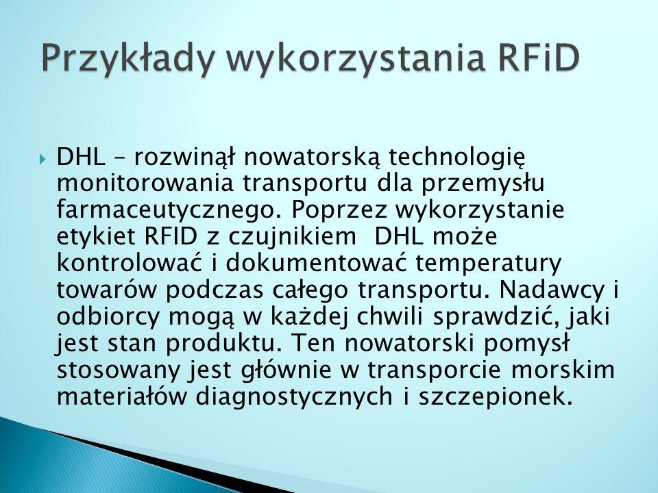  DHL – rozwinął nowatorską technologię monitorowania transportu dla przemysłu farmaceutycznego. Poprzez wykorzystanie etykiet RFID z czujnikiem DHL m
