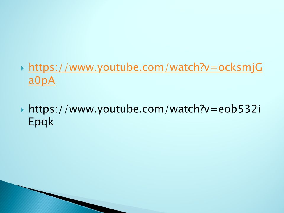  https://www.youtube.com/watch?v=ocksmjG a0pA https://www.youtube.com/watch?v=ocksmjG a0pA  https://www.youtube.com/watch?v=eob532i Epqk