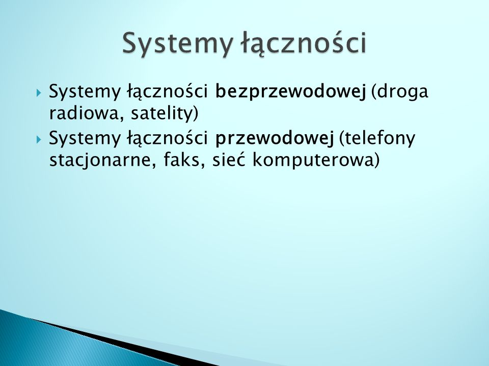  Systemy łączności bezprzewodowej (droga radiowa, satelity)  Systemy łączności przewodowej (telefony stacjonarne, faks, sieć komputerowa)