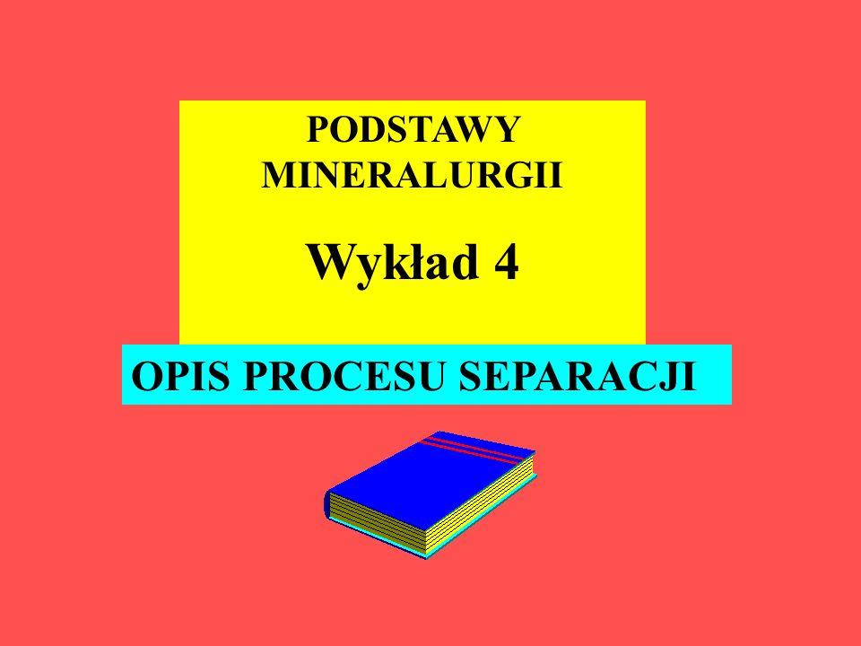 PODSTAWY MINERALURGII Wykład 4 OPIS PROCESU SEPARACJI