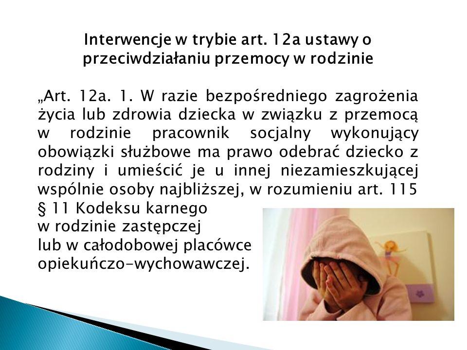 """Interwencje w trybie art. 12a ustawy o przeciwdziałaniu przemocy w rodzinie """"Art. 12a. 1. W razie bezpośredniego zagrożenia życia lub zdrowia dziecka"""