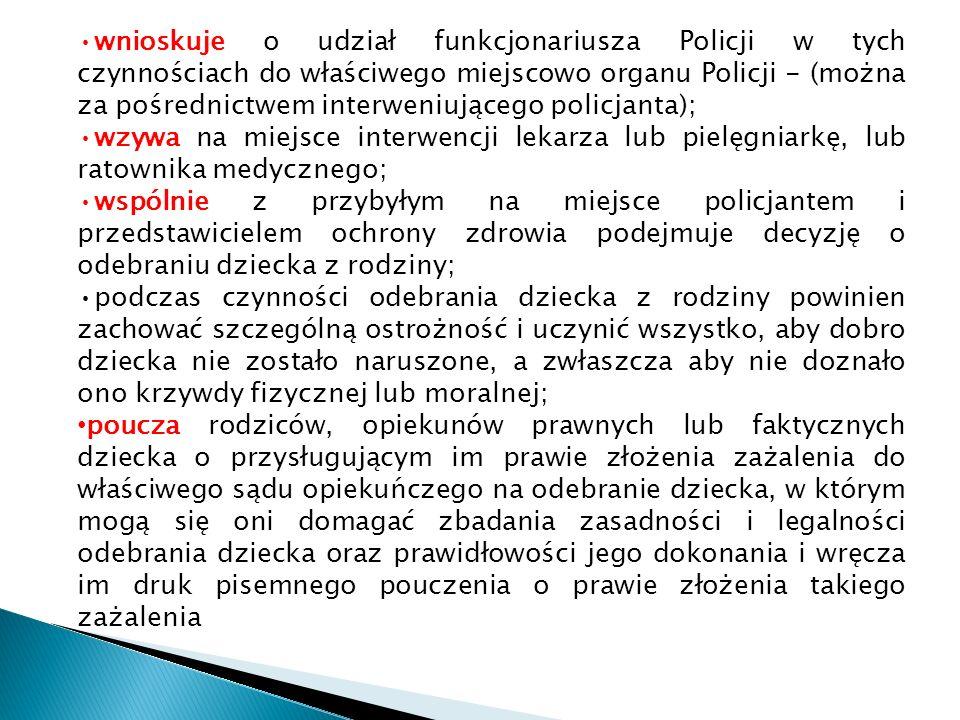 wnioskuje o udział funkcjonariusza Policji w tych czynnościach do właściwego miejscowo organu Policji - (można za pośrednictwem interweniującego polic