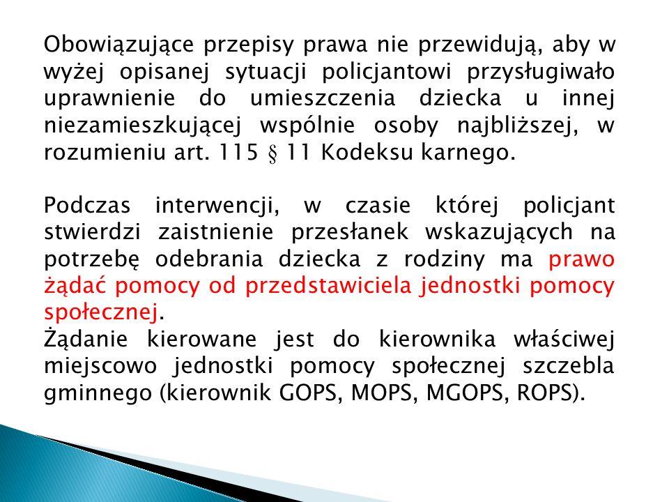 Obowiązujące przepisy prawa nie przewidują, aby w wyżej opisanej sytuacji policjantowi przysługiwało uprawnienie do umieszczenia dziecka u innej nieza