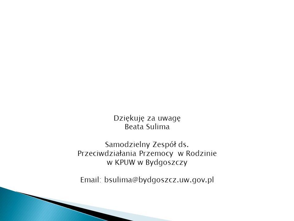 Dziękuję za uwagę Beata Sulima Samodzielny Zespół ds. Przeciwdziałania Przemocy w Rodzinie w KPUW w Bydgoszczy Email: bsulima@bydgoszcz.uw.gov.pl