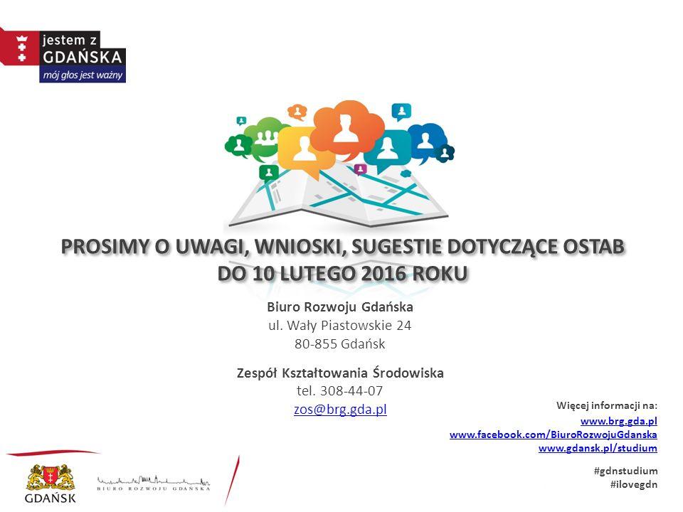 PROSIMY O UWAGI, WNIOSKI, SUGESTIE DOTYCZĄCE OSTAB DO 10 LUTEGO 2016 ROKU www.brg.gda.pl www.facebook.com/BiuroRozwojuGdanska www.gdansk.pl/studium #gdnstudium #ilovegdn Biuro Rozwoju Gdańska ul.