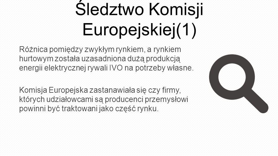 Śledztwo Komisji Europejskiej(1) Różnica pomiędzy zwykłym rynkiem, a rynkiem hurtowym została uzasadniona dużą produkcją energii elektrycznej rywali IVO na potrzeby własne.