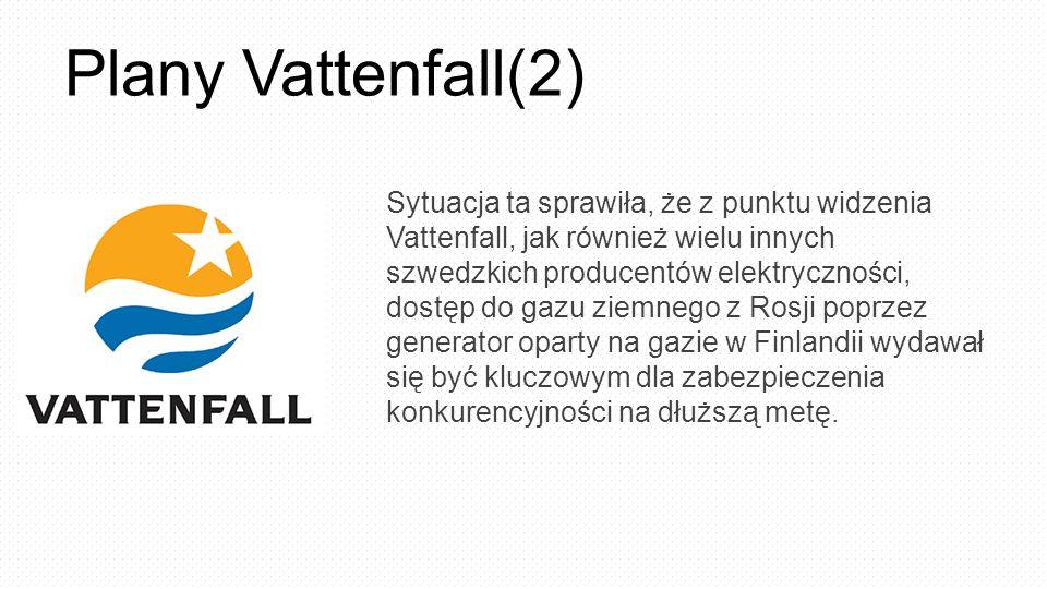 Plany Vattenfall(2) Sytuacja ta sprawiła, że z punktu widzenia Vattenfall, jak również wielu innych szwedzkich producentów elektryczności, dostęp do g