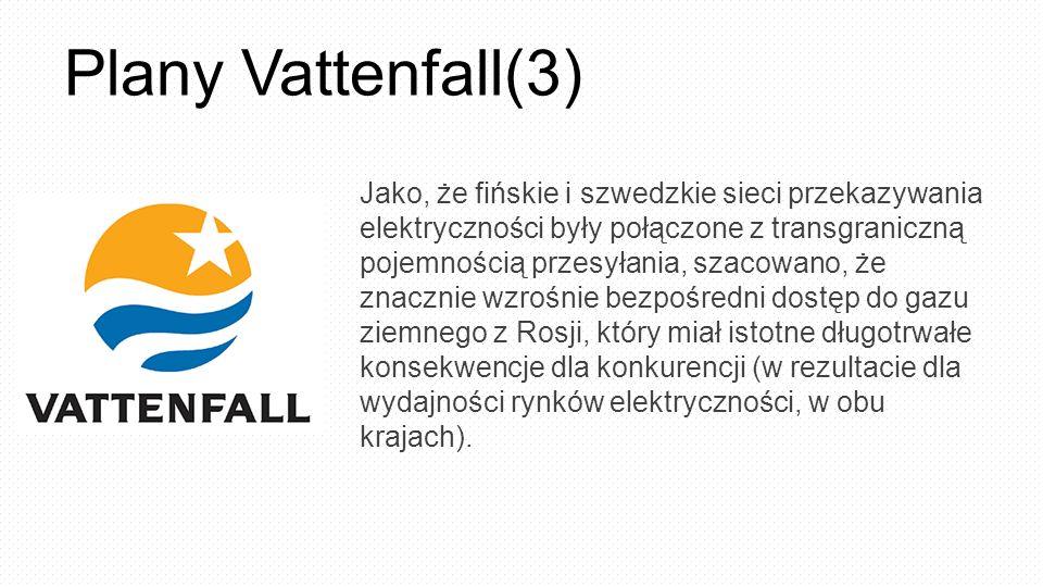 Plany Vattenfall(3) Jako, że fińskie i szwedzkie sieci przekazywania elektryczności były połączone z transgraniczną pojemnością przesyłania, szacowano, że znacznie wzrośnie bezpośredni dostęp do gazu ziemnego z Rosji, który miał istotne długotrwałe konsekwencje dla konkurencji (w rezultacie dla wydajności rynków elektryczności, w obu krajach).