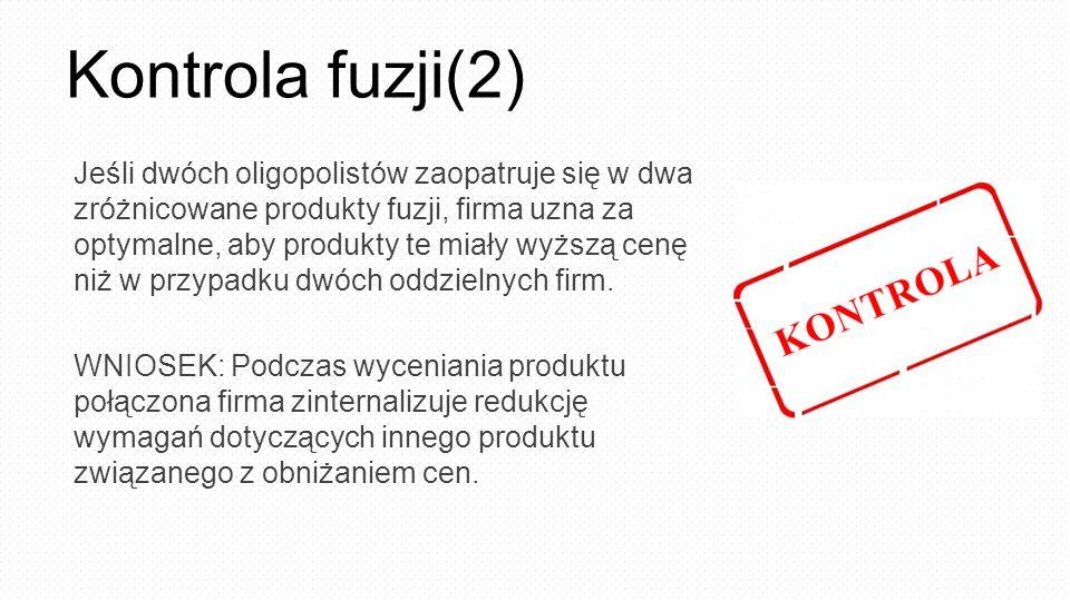 Kontrola fuzji(2) Jeśli dwóch oligopolistów zaopatruje się w dwa zróżnicowane produkty fuzji, firma uzna za optymalne, aby produkty te miały wyższą cenę niż w przypadku dwóch oddzielnych firm.