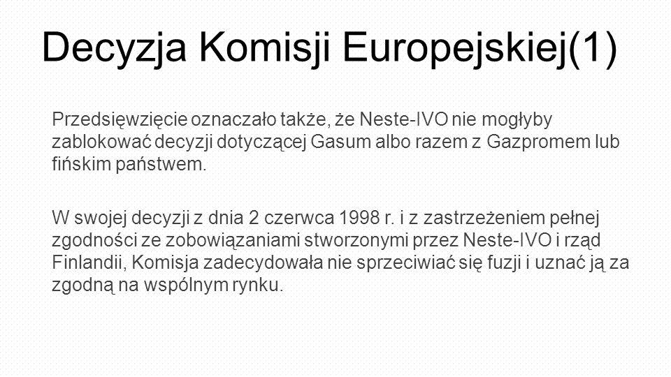 Decyzja Komisji Europejskiej(1) Przedsięwzięcie oznaczało także, że Neste-IVO nie mogłyby zablokować decyzji dotyczącej Gasum albo razem z Gazpromem l
