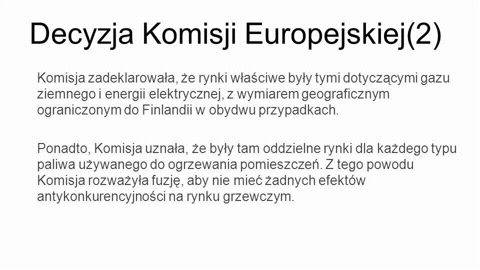 Decyzja Komisji Europejskiej(2) Komisja zadeklarowała, że rynki właściwe były tymi dotyczącymi gazu ziemnego i energii elektrycznej, z wymiarem geograficznym ograniczonym do Finlandii w obydwu przypadkach.