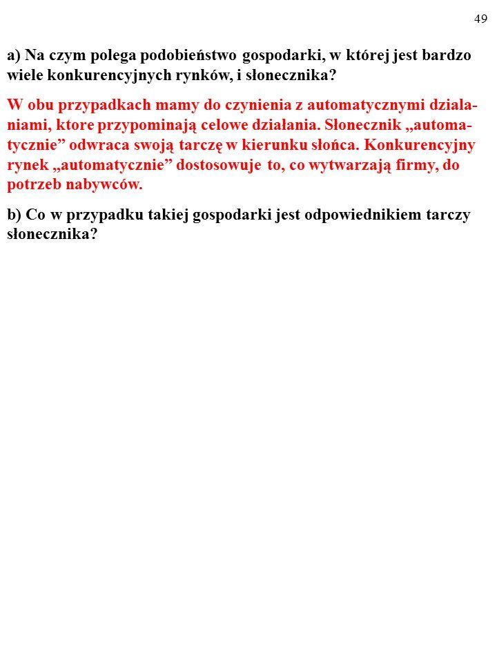 48 a) Na czym polega podobieństwo gospodarki, w której jest bardzo wiele konkurencyjnych rynków, i słonecznika?